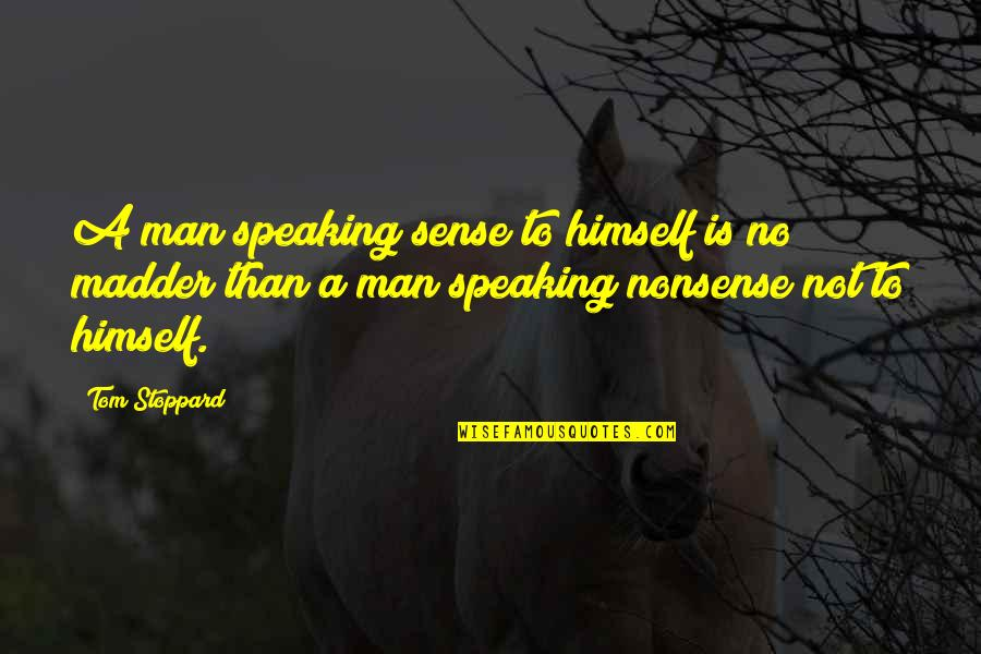 No Nonsense Quotes By Tom Stoppard: A man speaking sense to himself is no