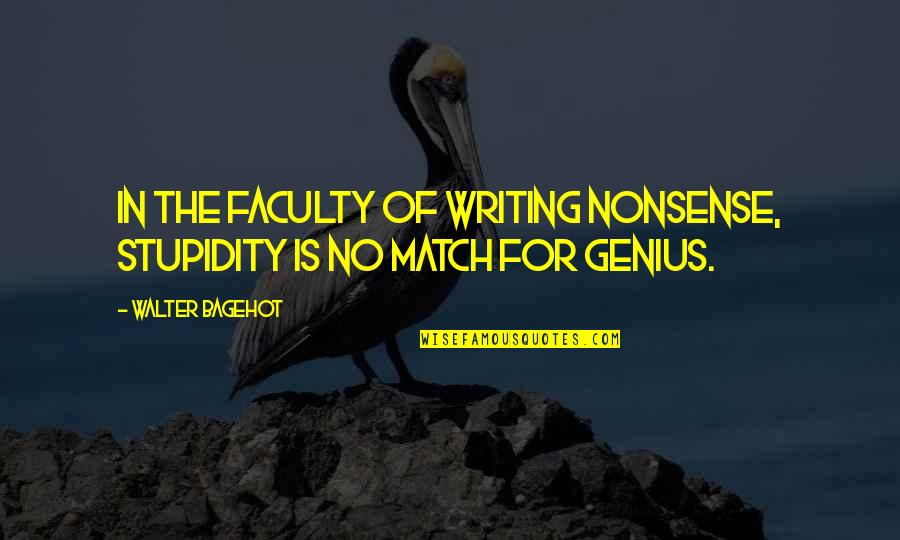 No Nonsense Quotes By Walter Bagehot: In the faculty of writing nonsense, stupidity is