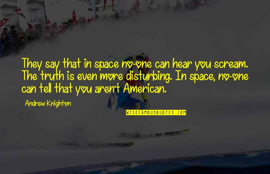 No One Can Hear You Quotes By Andrew Knighton: They say that in space no-one can hear