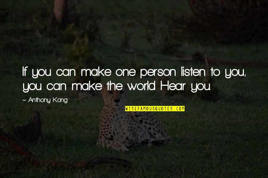 No One Can Hear You Quotes By Anthony Kong: If you can make one person listen to