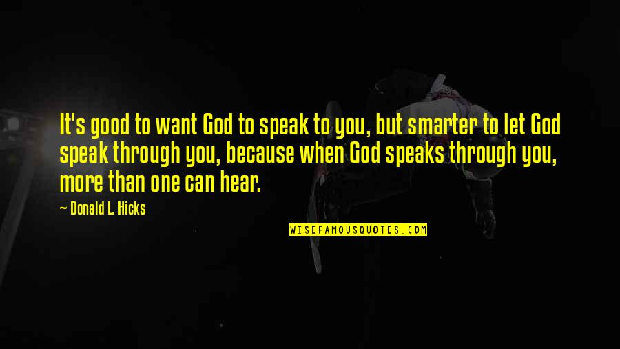 No One Can Hear You Quotes By Donald L. Hicks: It's good to want God to speak to