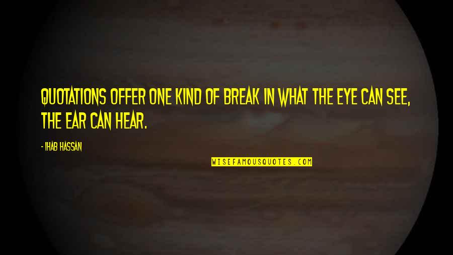 No One Can Hear You Quotes By Ihab Hassan: Quotations offer one kind of break in what