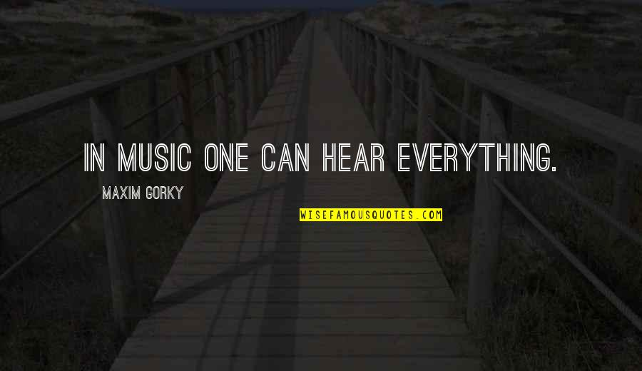 No One Can Hear You Quotes By Maxim Gorky: in music one can hear everything.