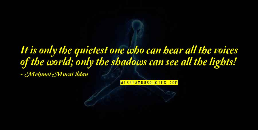 No One Can Hear You Quotes By Mehmet Murat Ildan: It is only the quietest one who can