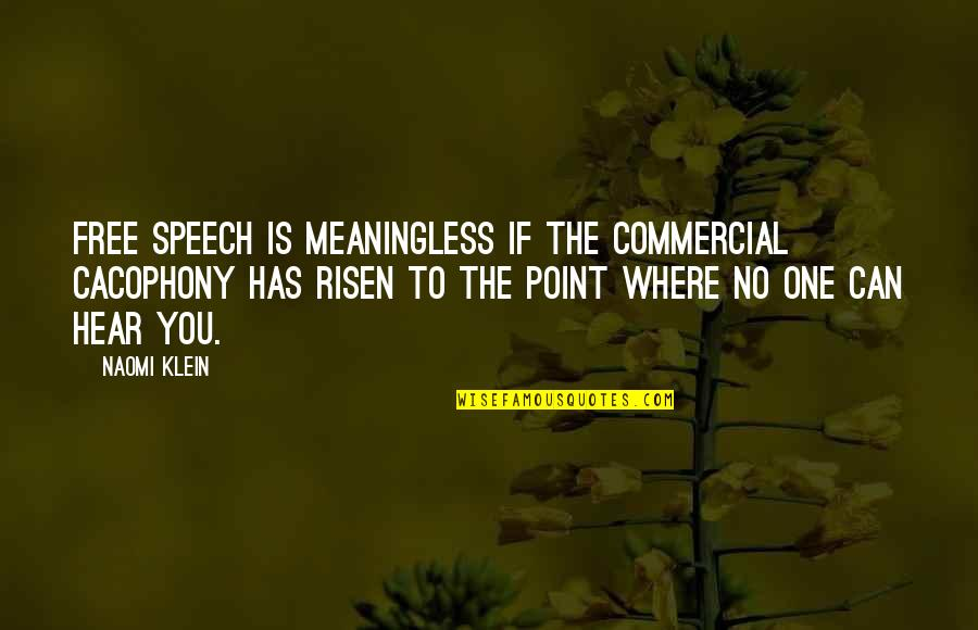No One Can Hear You Quotes By Naomi Klein: Free speech is meaningless if the commercial cacophony