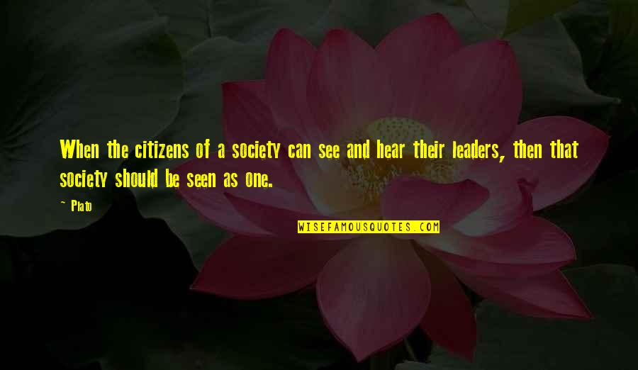 No One Can Hear You Quotes By Plato: When the citizens of a society can see