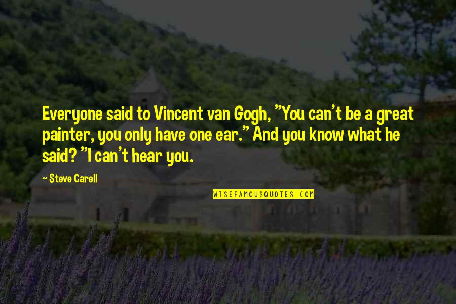 "No One Can Hear You Quotes By Steve Carell: Everyone said to Vincent van Gogh, ""You can't"