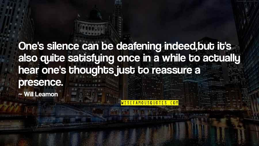 No One Can Hear You Quotes By Will Leamon: One's silence can be deafening indeed,but it's also