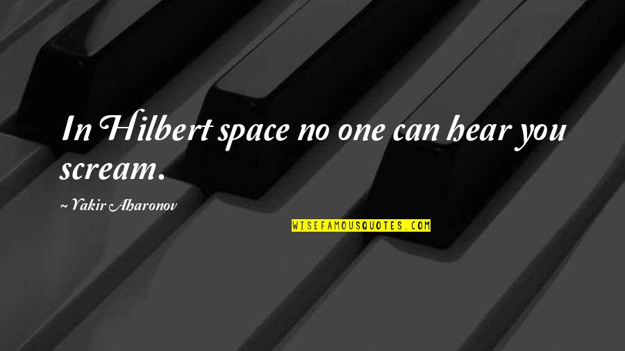 No One Can Hear You Quotes By Yakir Aharonov: In Hilbert space no one can hear you