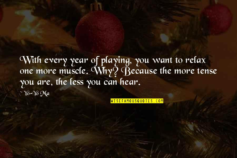 No One Can Hear You Quotes By Yo-Yo Ma: With every year of playing, you want to