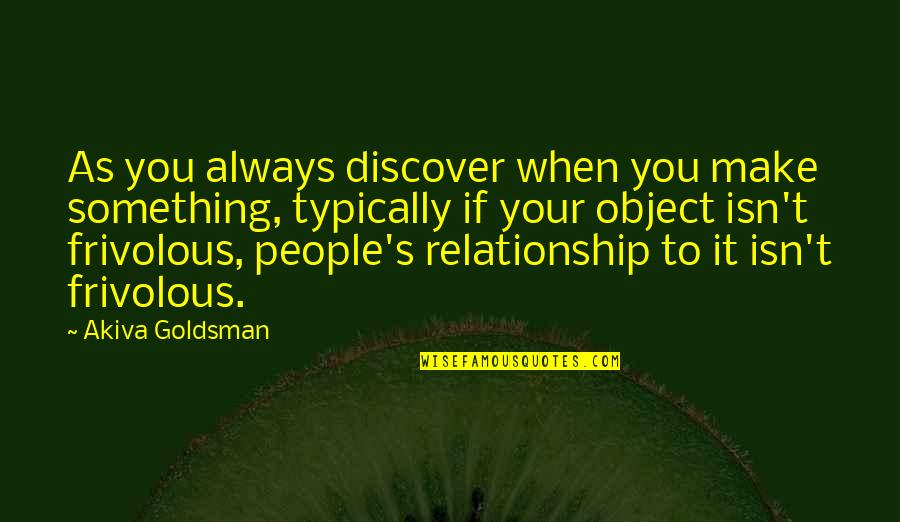 No One Can Judge You Quotes By Akiva Goldsman: As you always discover when you make something,