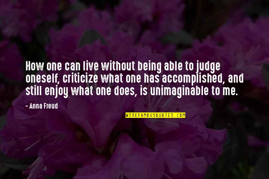 No One Can Judge You Quotes By Anna Freud: How one can live without being able to