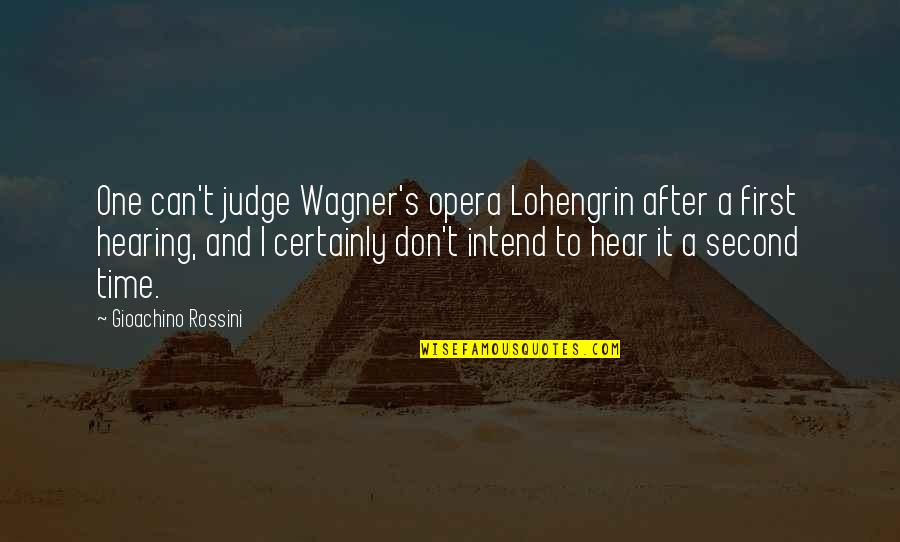 No One Can Judge You Quotes By Gioachino Rossini: One can't judge Wagner's opera Lohengrin after a