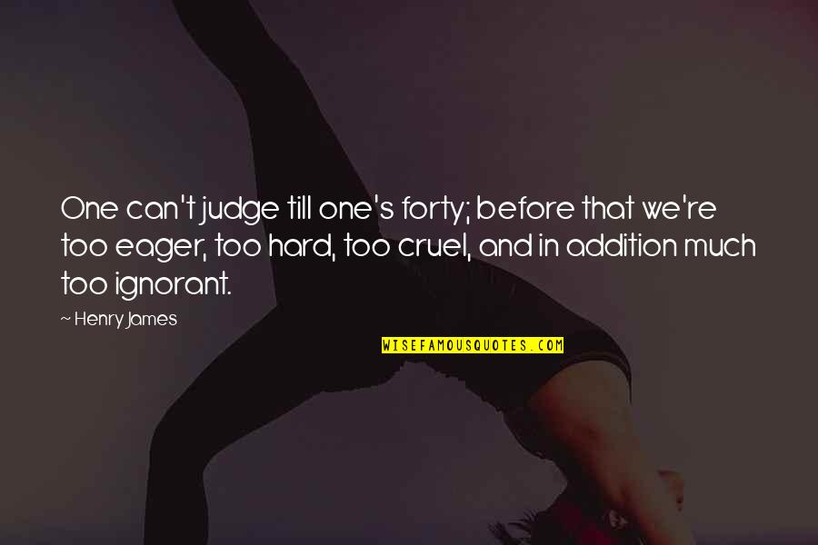 No One Can Judge You Quotes By Henry James: One can't judge till one's forty; before that