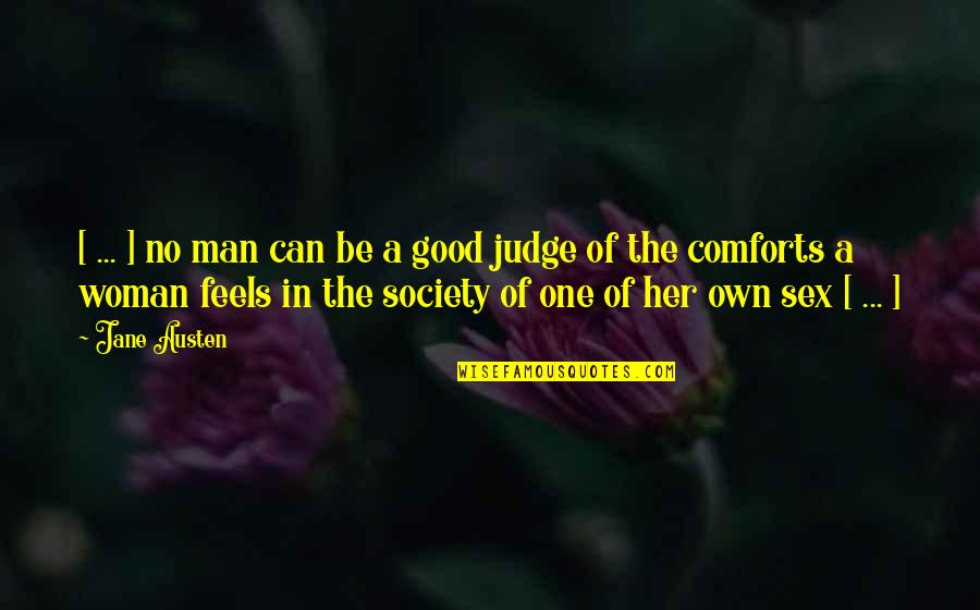 No One Can Judge You Quotes By Jane Austen: [ ... ] no man can be a