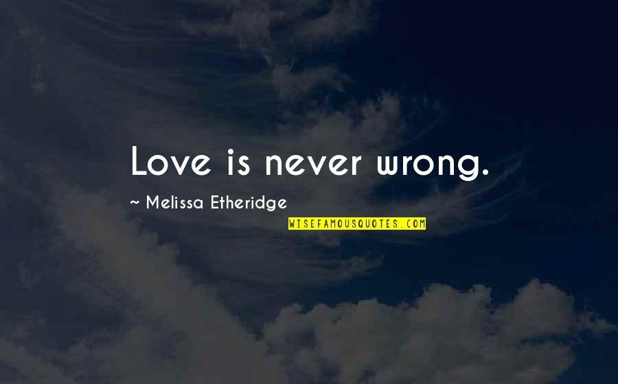 No One Can Judge You Quotes By Melissa Etheridge: Love is never wrong.