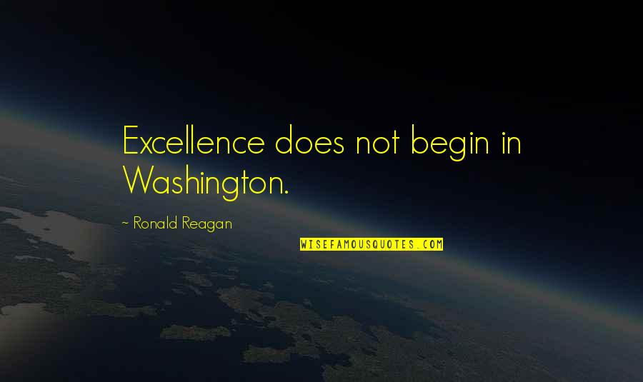 No One Can Judge You Quotes By Ronald Reagan: Excellence does not begin in Washington.