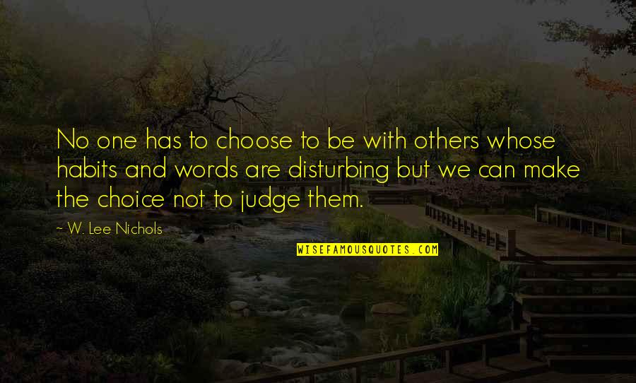 No One Can Judge You Quotes By W. Lee Nichols: No one has to choose to be with