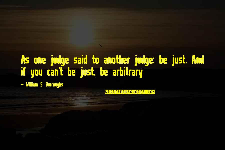 No One Can Judge You Quotes By William S. Burroughs: As one judge said to another judge: be