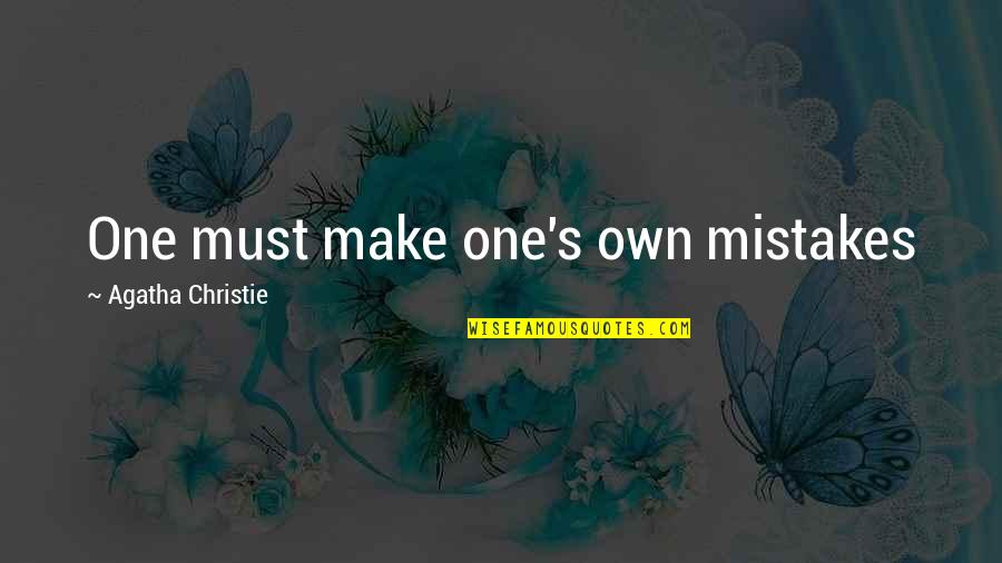 No One Can Replace You Dad Quotes By Agatha Christie: One must make one's own mistakes