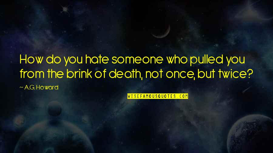No One Else Compares Quotes By A.G. Howard: How do you hate someone who pulled you