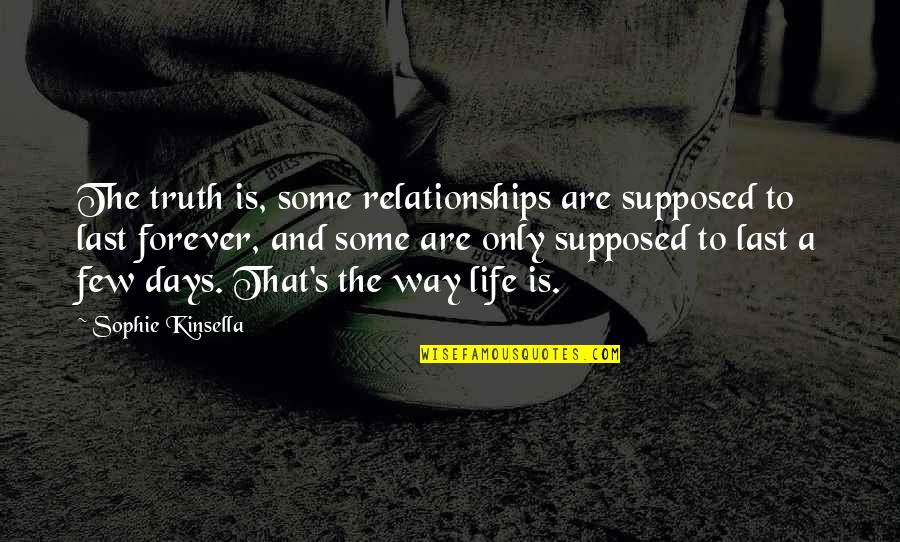 No One Else Compares Quotes By Sophie Kinsella: The truth is, some relationships are supposed to
