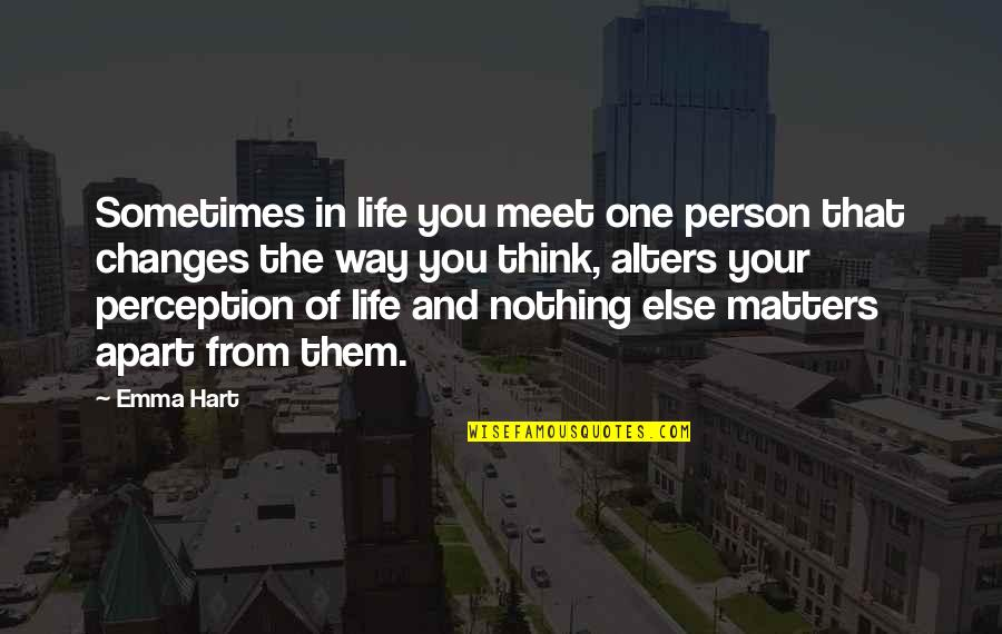 No One Else Matters Quotes By Emma Hart: Sometimes in life you meet one person that