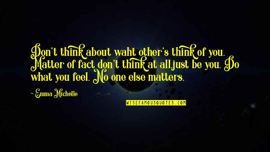 No One Else Matters Quotes By Emma Michelle: Don't think about waht other's think of you.