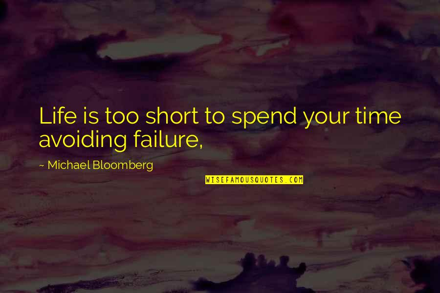 No One Else Matters Quotes By Michael Bloomberg: Life is too short to spend your time