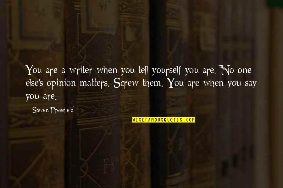 No One Else Matters Quotes By Steven Pressfield: You are a writer when you tell yourself