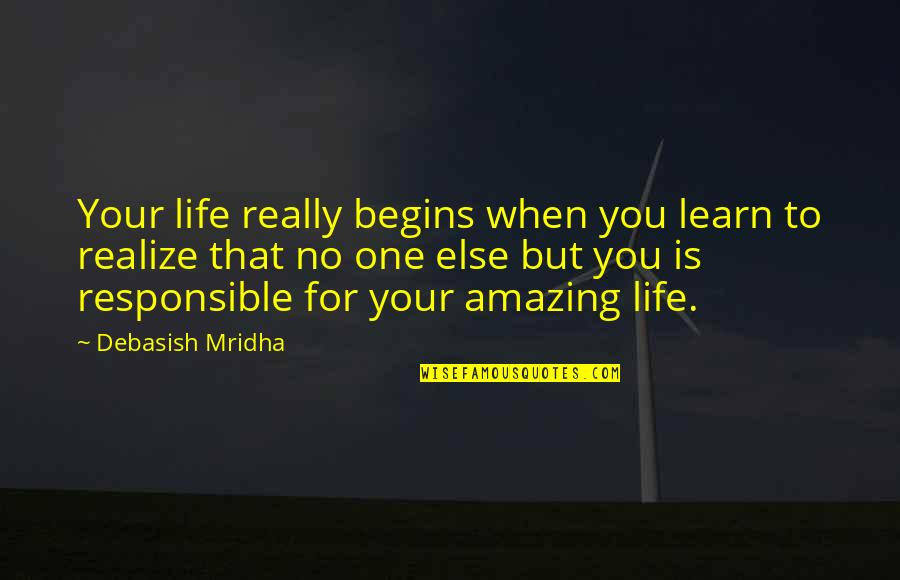 No One Is Responsible For Your Happiness Quotes By Debasish Mridha: Your life really begins when you learn to