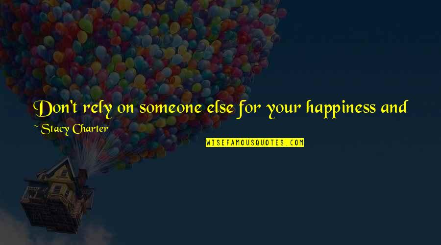 No One Is Responsible For Your Happiness Quotes By Stacy Charter: Don't rely on someone else for your happiness