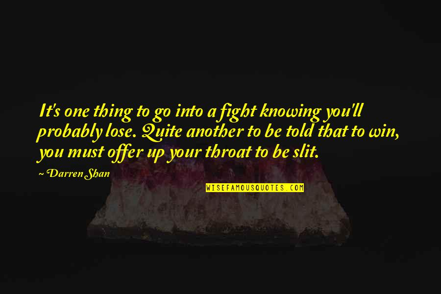 No One Knowing You Quotes By Darren Shan: It's one thing to go into a fight