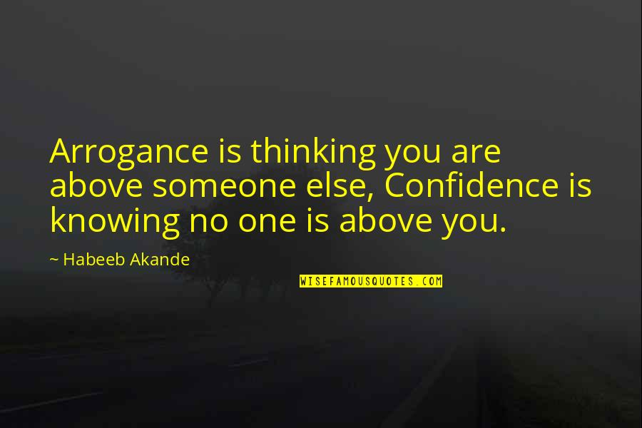 No One Knowing You Quotes By Habeeb Akande: Arrogance is thinking you are above someone else,