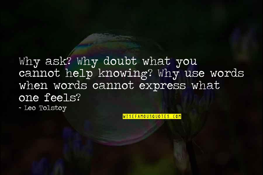 No One Knowing You Quotes By Leo Tolstoy: Why ask? Why doubt what you cannot help