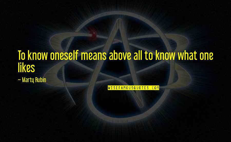 No One Knowing You Quotes By Marty Rubin: To know oneself means above all to know