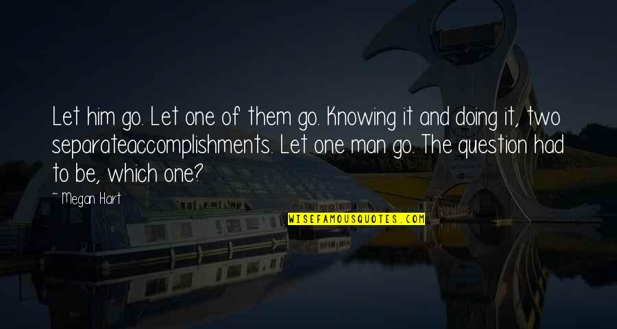 No One Knowing You Quotes By Megan Hart: Let him go. Let one of them go.