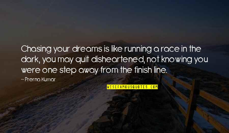 No One Knowing You Quotes By Prerna Kumar: Chasing your dreams is like running a race