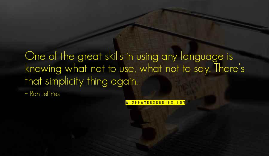 No One Knowing You Quotes By Ron Jeffries: One of the great skills in using any