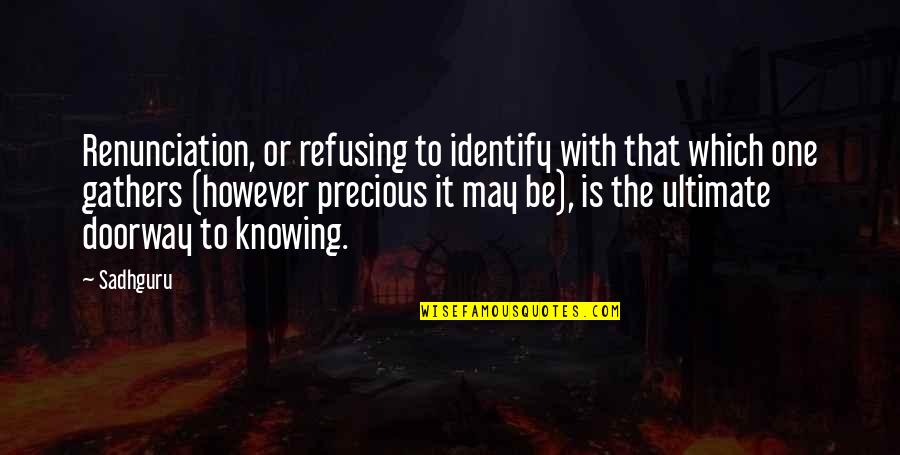 No One Knowing You Quotes By Sadhguru: Renunciation, or refusing to identify with that which