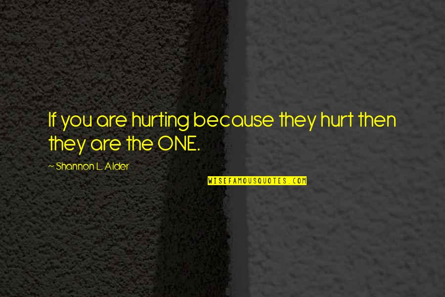 No One Knowing You Quotes By Shannon L. Alder: If you are hurting because they hurt then