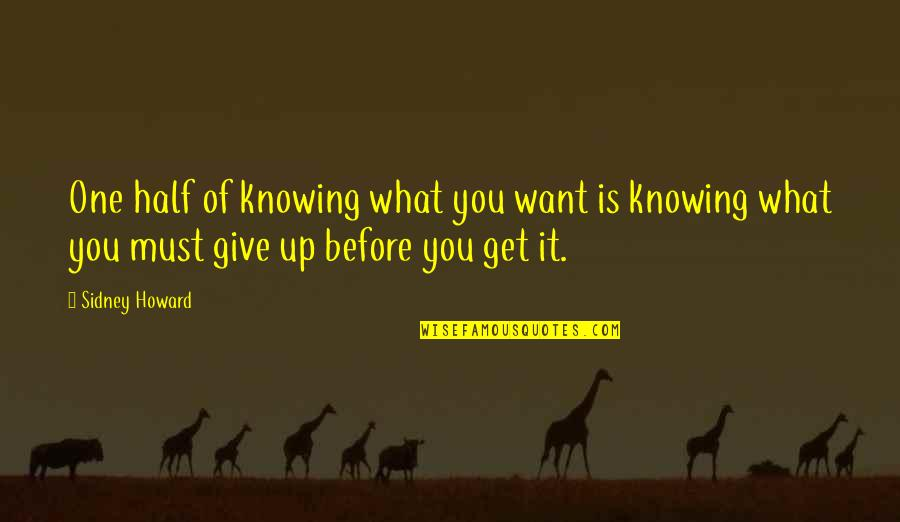 No One Knowing You Quotes By Sidney Howard: One half of knowing what you want is