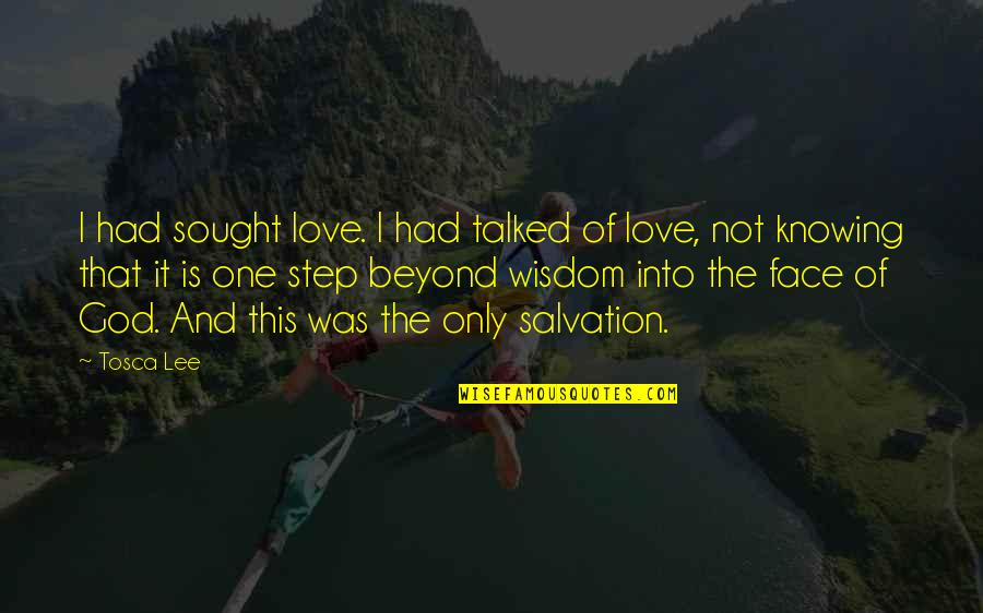 No One Knowing You Quotes By Tosca Lee: I had sought love. I had talked of