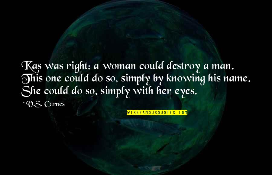 No One Knowing You Quotes By V.S. Carnes: Kas was right: a woman could destroy a