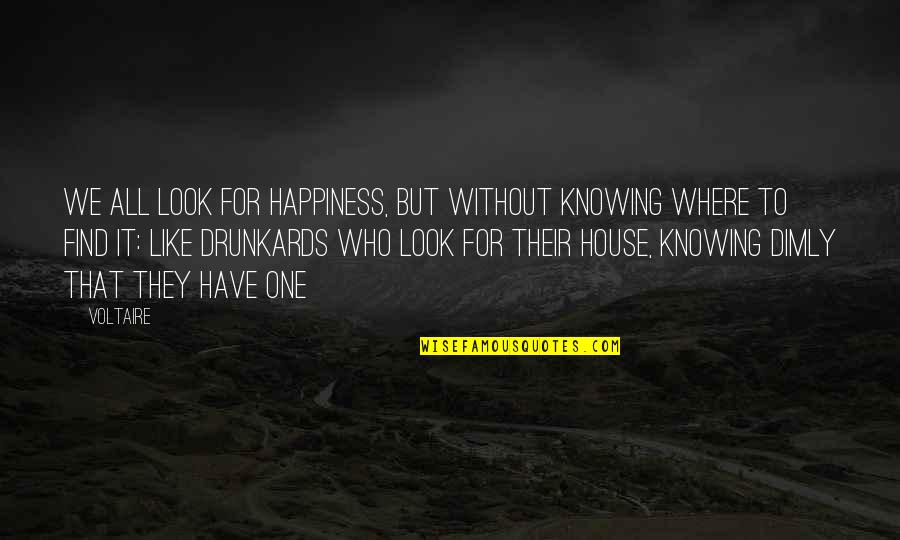 No One Knowing You Quotes By Voltaire: We all look for happiness, but without knowing