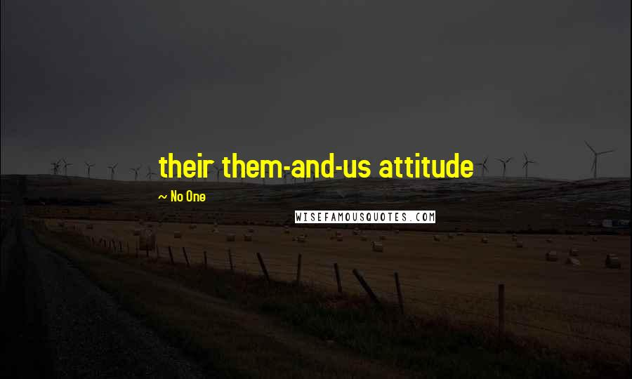 No One quotes: their them-and-us attitude