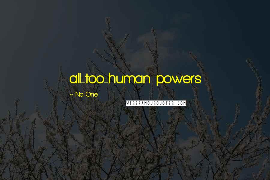 No One quotes: all-too-human powers