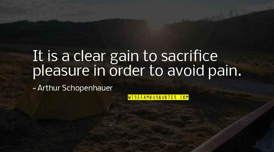 No Pain No Gain And Other Quotes By Arthur Schopenhauer: It is a clear gain to sacrifice pleasure