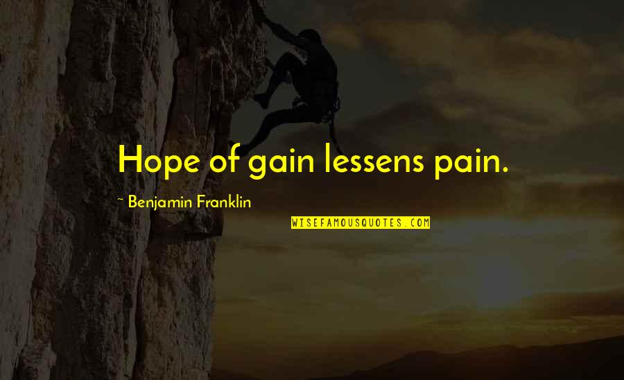 No Pain No Gain And Other Quotes By Benjamin Franklin: Hope of gain lessens pain.