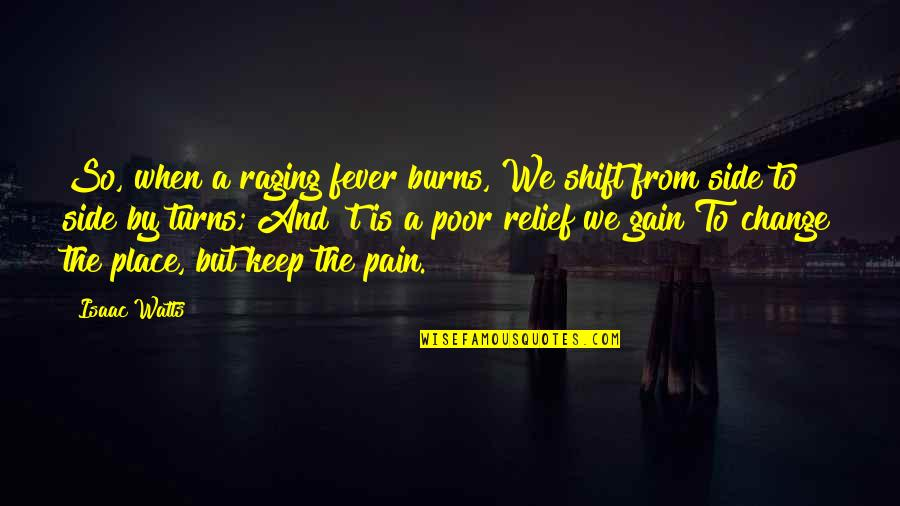 No Pain No Gain And Other Quotes By Isaac Watts: So, when a raging fever burns, We shift
